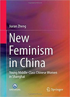 New Feminism In China: Young Middle-class Chinese Women In Shanghai free ebook