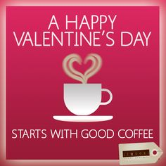 Love is in the air... and it smells like coffee. Happy Valentine's Day.