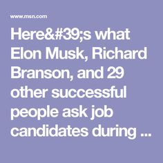 Here's what Elon Musk, Richard Branson, and 29 other successful people ask job candidates during interviews