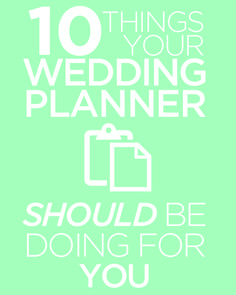 10 Things Your Wedding Planner Should Be Doing...