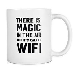 "There is magic in the air and it's called wifi mug Content + Care - Ceramic - Gently Hand Wash - White Mug, Black Imprint - Full wrap, ""There is...."" Graphic on both sides. - C-Handle Size - 11 oz Wei"