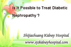 Is there any effective treatment for treating diabetic nephropathy ? As we all know, diabetic nephropathy is a secondary disease of diabetes, so the basic point to treat this disease should be controlling the blood sugar level well. Based on this point, we should try to repair the damaged kidneys, only in this way, this disease can be controlled well, even reversed.