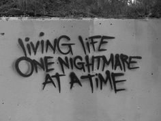 """Living life one nightmare at a time"" #Graffiti #quote"