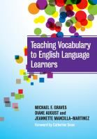 Teaching vocabulary to English language learners / Michael F. Graves, Diane August, Jeannette Mancilla-Martinez ; foreword by Catherine E. Snow.