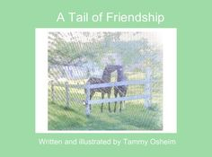 "StoryJumper book - ""A Tail of Friendship"". This is based on a true story of the ups and downs of friendship  through the eyes of a horse.  It's one that often plays out with children as well.  The story looks at strategies  you can use if you are having a friendship problem."