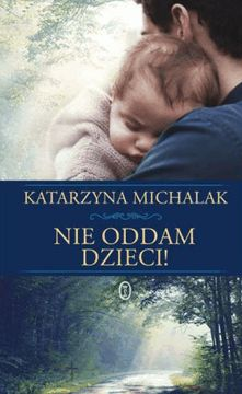 Nie oddam dzieci! - Katarzyna Michalak Romans, Reading, Books, Movies, Movie Posters, Beautiful, Magick, Literatura, Historia