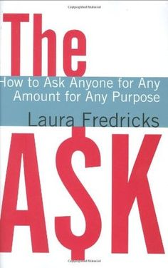 The Ask: How to Ask Anyone for Any Amount for Any Purpose Non Profit, Fundraising, Purpose, This Book, Campaign, Teaching, How To Plan, Books, Relationships