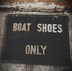 Boat shoes only!