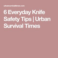 6 Everyday Knife Safety Tips | Urban Survival Times