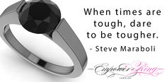 """When times are tough, dare to be tougher."" - Steve Maraboli"