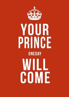 Your prince will come. #keep_calm #prince