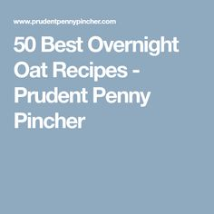 50 Best Overnight Oat Recipes - Prudent Penny Pincher