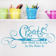 """Create Your World Is As Big As You Make It"" www.lacybella.com vinyl lettering decal craft wall"