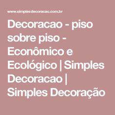 Decoracao - piso sobre piso - Econômico e Ecológico | Simples Decoracao | Simples Decoração