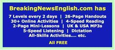 English News Lessons in 7 levels with graded multi-level listening and variable scrolled-reading, and all-skills activities.
