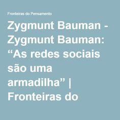 """Zygmunt Bauman - Zygmunt Bauman: """"As redes sociais são uma armadilha""""   Fronteiras do Pensamento"""