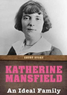 The Ideal Family by Katherine Mansfield: Short Story Katherine Mansfield, Return To Work, Family Values, Feeling Lonely, Other Woman, Short Stories, How To Fall Asleep, Work Hard, Handsome
