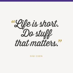"""""""Life is short. Do stuff that matters."""" —Siqi Chen #levoinspired #quotes www.levo.com"""