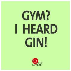 GYM? I heard Gin!  Gin Quote / Gin Zitat