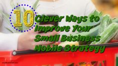 10 Clever Ways to Improve Your Small Business Mobile Strategy / smallbiztrends.com