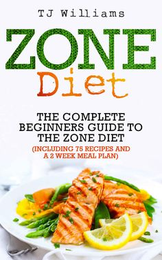 Zone Diet: The Ultimate Beginners Guide To The Zone Diet (includes 75 recipes and a 2 week meal plan) (Antioxidants & Phytochemicals, Food Allegies, Macrobiotics) - Kindle edition by TJ Williams. Cookbooks, Food & Wine Kindle eBooks @ Amazon.com.