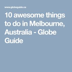 10 awesome things to do in Melbourne, Australia - Globe Guide