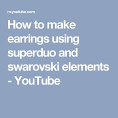 How to make earrings using superduo and swarovski elements - YouTube