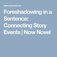 Foreshadowing in a Sentence: Connecting Story Events | Now Novel