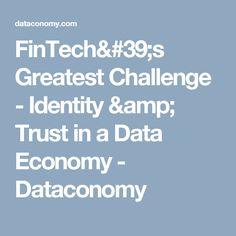 FinTech's Greatest Challenge - Identity & Trust in a Data Economy - Dataconomy