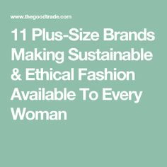 11 Plus-Size Brands Making Sustainable & Ethical Fashion Available To Every Woman