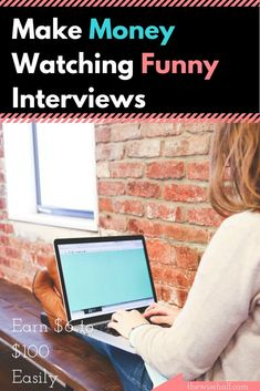 An easy way to earn some extra cash watching funny interviews.