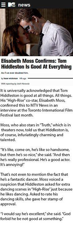 MTV: Elisabeth Moss Confirms: Tom Hiddleston Is Good At Everything. Link: http://www.mtv.com/news/2357191/elisabeth-moss-tom-hiddleston-dancing/