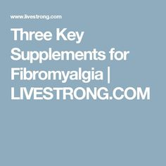 Three Key Supplements for Fibromyalgia | LIVESTRONG.COM