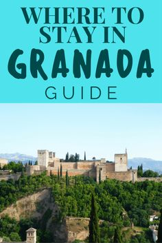 Where to stay in Granada Spain - the best areas to stay in Granada, Spain...according to a local travel blogger