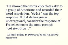 - michael pollan, in defense of food: an eater's manifesto
