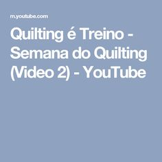 Quilting é Treino - Semana do Quilting (Video 2) - YouTube