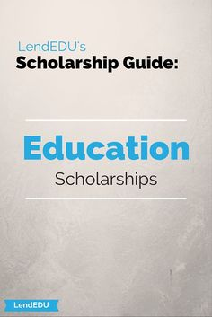 LendEDU's Scholarship Guide: Education  We bring you the best scholarships for education majors and teaching professionals!