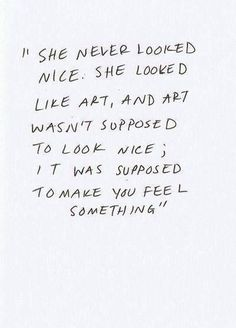 She never looked nice. She looked like art, and art isn't supposed to look nice; it was supposed to make you feel something.
