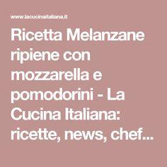 Ricetta Melanzane ripiene con mozzarella e pomodorini - La Cucina Italiana: ricette, news, chef, storie in cucina