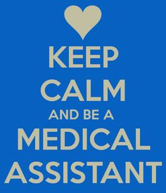 KEEP CALM AND BE A MEDICAL ASSISTANT - KEEP CALM AND CARRY ON Image Generator - brought to you by the Ministry of Information