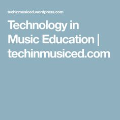 Technology in Music Education | techinmusiced.com