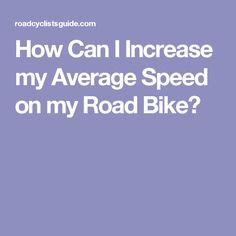 How Can I Increase my Average Speed on my Road Bike?