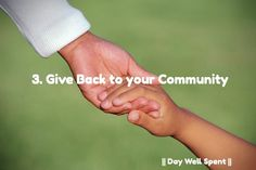3. Give Back to your Community || Day Well Spent ||