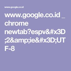 www.google.co.id _ chrome newtab?espv=2&ie=UTF-8