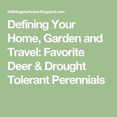 Defining Your Home, Garden and Travel: Favorite Deer & Drought Tolerant Perennials