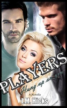 Hung Up on You: Players (Players Series Book 3) by I.M. Hicks, http://www.amazon.com/dp/B00KTT0K4I/ref=cm_sw_r_pi_dp_tKFWtb1RKAV20