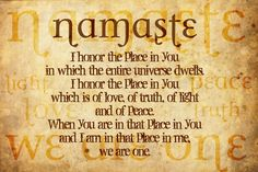 "Remember, when you greet someone with ""Namaste"" - the pure energy of its meaning"