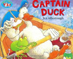 Captain Duck by Jez Alborough.   Goat thinks his boat is safely moored.  He doesn't see Duck jump on board.  Soon Sheep and Frog are all at sea, with their map and thermos of tea.  Who knows what dangers are afloat, when Duck is captain of the boat?