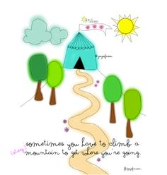 Sometimes you have to climb a (very steep) mountain to get where you're going. <3 Would love for you to drop by and visit us on Joy of Mom! <3 https://www.facebook.com/joyofmom  #inspirational #quotes #joyofmom