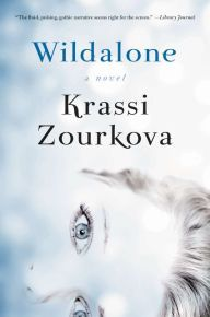 Wildalone: A Novel by Krassi Zourkova   Paperback   Barnes & Noble